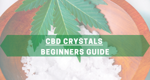 CBD Crystals - Beginners Guide
